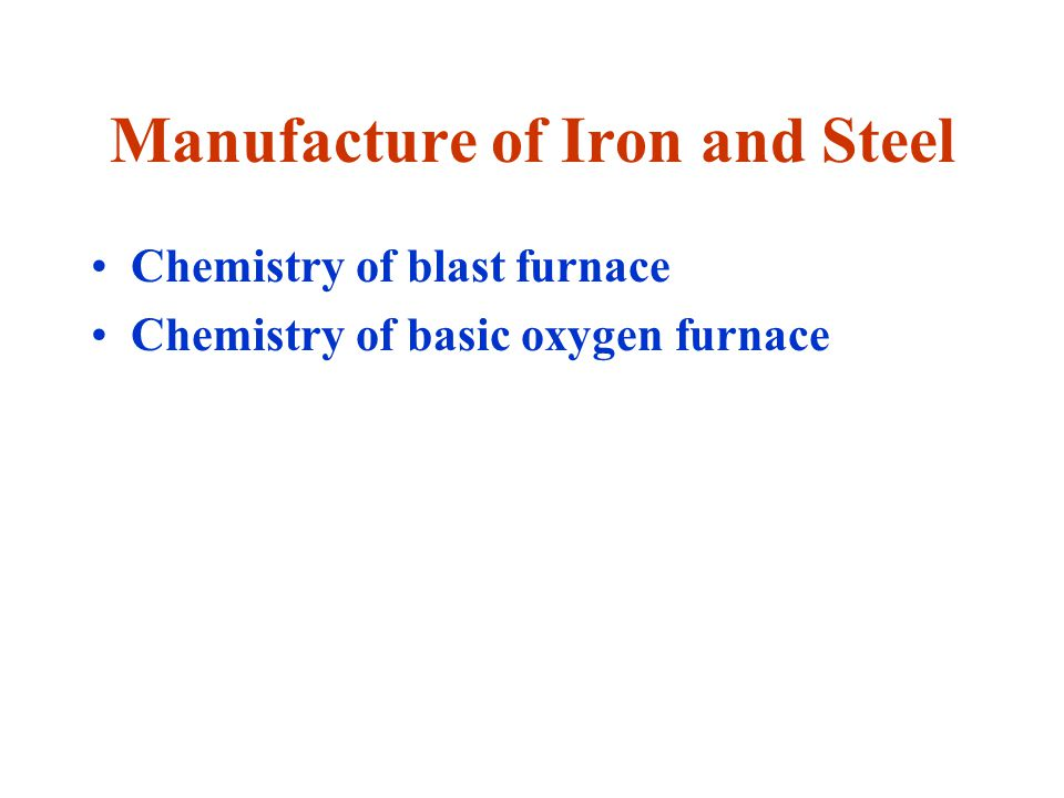 Manufacture of Iron and Steel Chemistry of blast furnace Chemistry of basic oxygen furnace