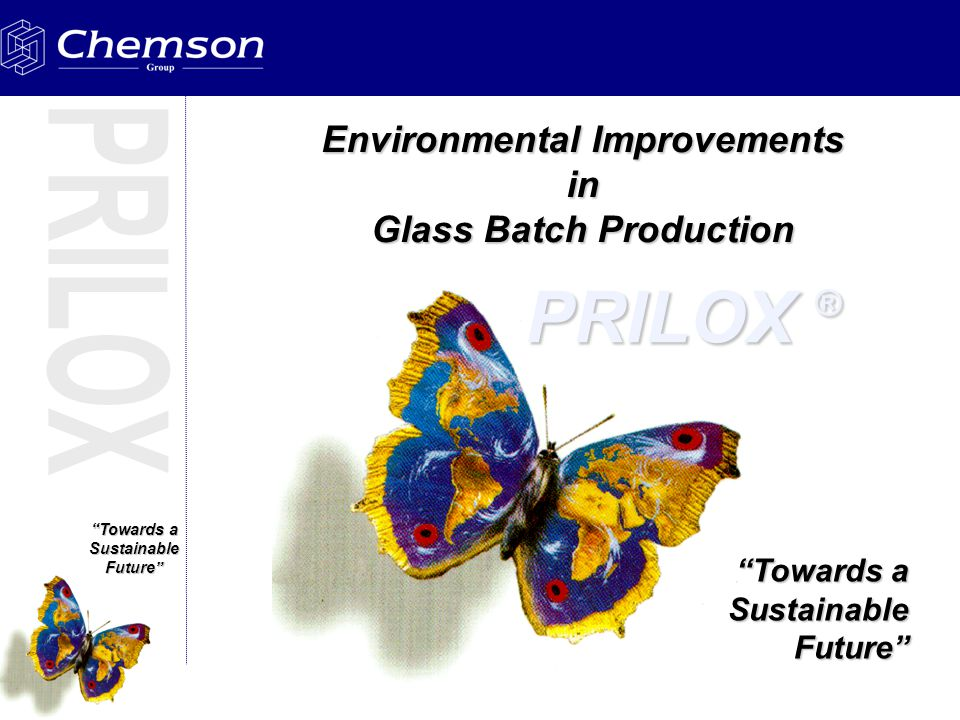 Towards a Sustainable Future Environmental Improvements in Glass Batch Production Towards a SustainableFuture PRILOX ®