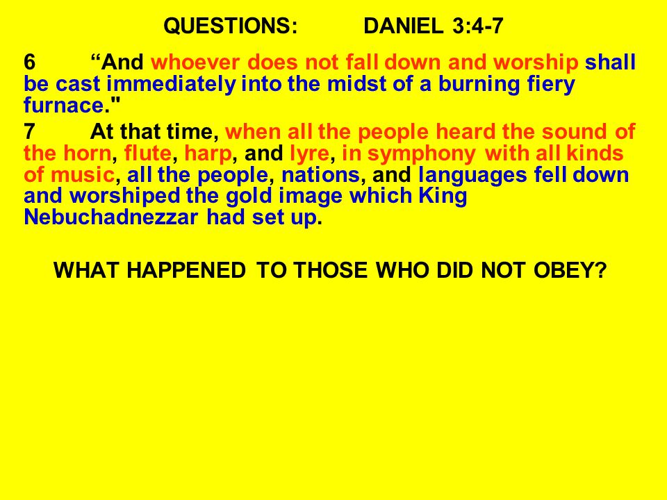READ:DANIEL 3:22-25 22Therefore, because the king s command was urgent, and the furnace exceedingly hot, the flame of the fire killed those men who took up Shadrach, Meshach, and Abed-Nego.