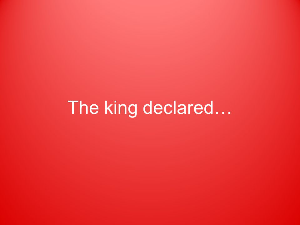 The king declared…