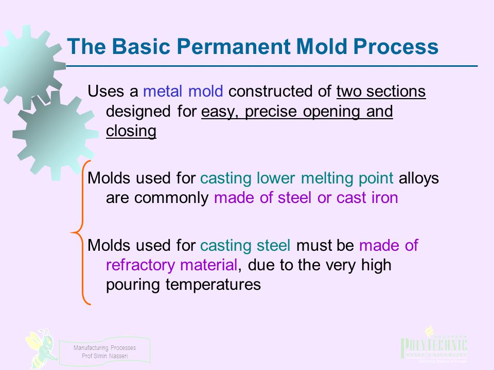 Manufacturing Processes Prof Simin Nasseri The Basic Permanent Mold Process Uses a metal mold constructed of two sections designed for easy, precise o