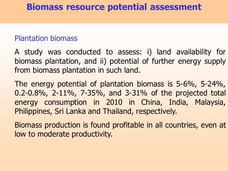Plantation biomass A study was conducted to assess: i) land availability for biomass plantation, and ii) potential of further energy supply from bioma