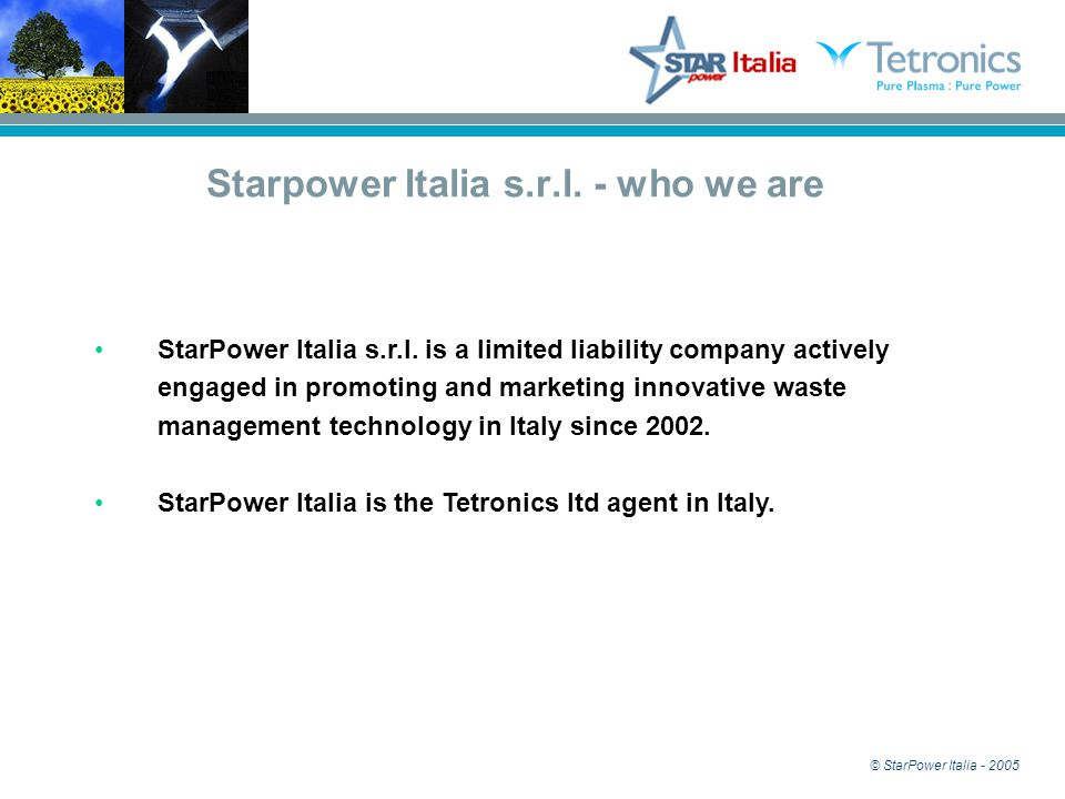 © StarPower Italia - 2005 StarPower Italia s.r.l. is a limited liability company actively engaged in promoting and marketing innovative waste manageme
