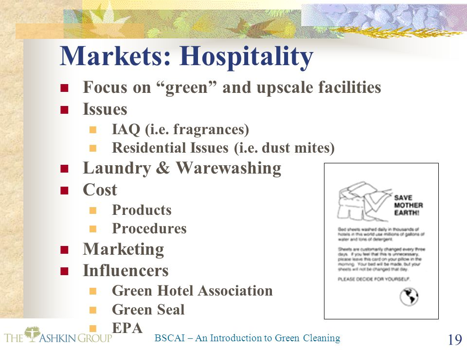 BSCAI – An Introduction to Green Cleaning 19 Markets: Hospitality Focus on green and upscale facilities Issues IAQ (i.e.