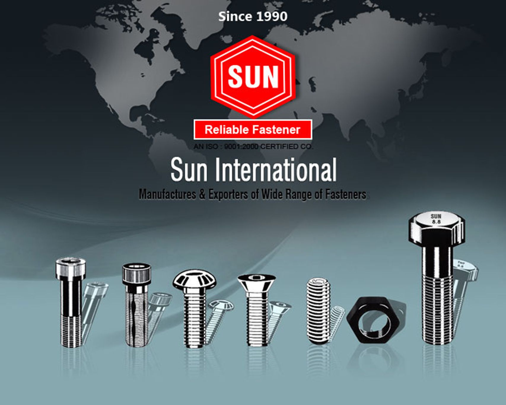 SUN INTERNATIONAL started the manufacturing of cold forged BOLTS under the brand name SUN .