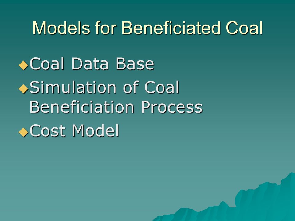 Models for Beneficiated Coal  Coal Data Base  Simulation of Coal Beneficiation Process  Cost Model