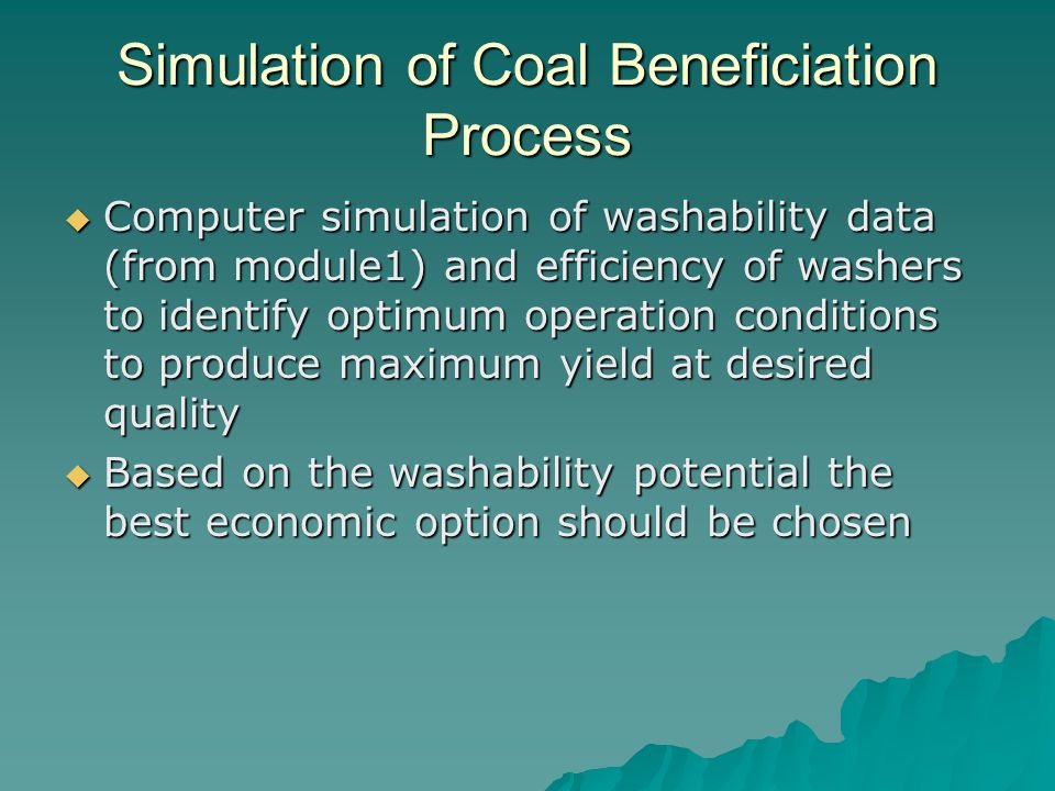 Simulation of Coal Beneficiation Process  Computer simulation of washability data (from module1) and efficiency of washers to identify optimum operat