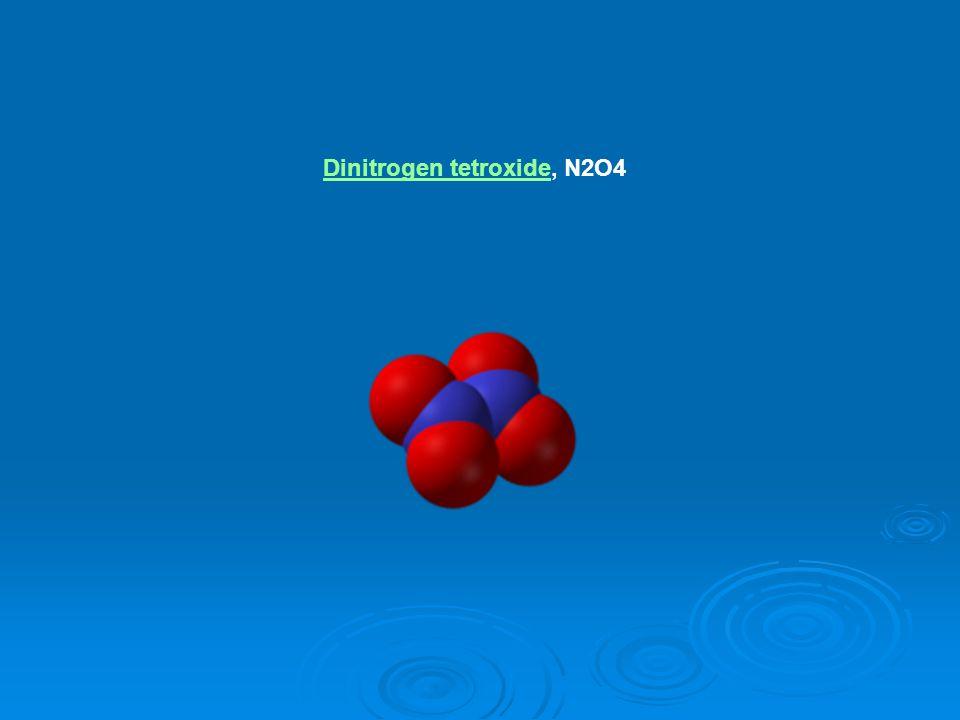 Dinitrogen tetroxideDinitrogen tetroxide, N2O4