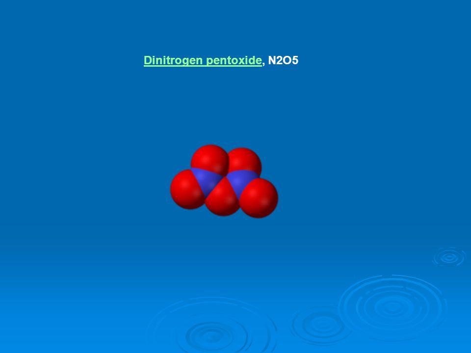 Dinitrogen pentoxideDinitrogen pentoxide, N2O5