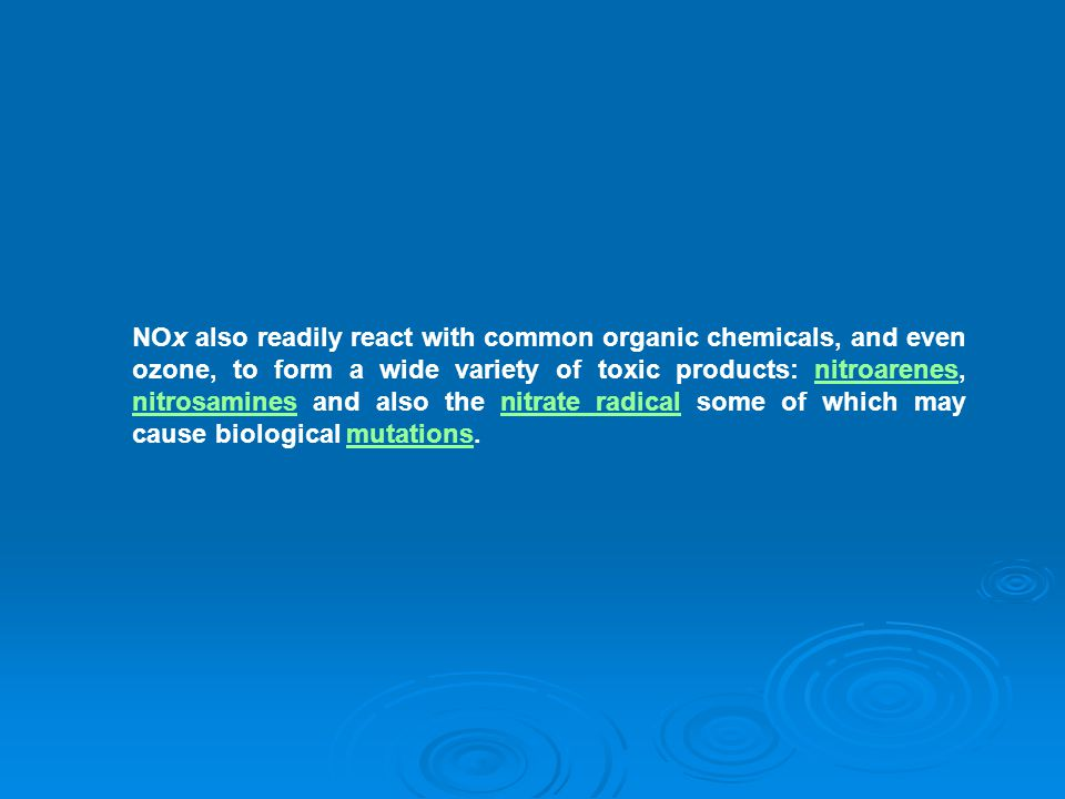 NOx also readily react with common organic chemicals, and even ozone, to form a wide variety of toxic products: nitroarenes, nitrosamines and also the