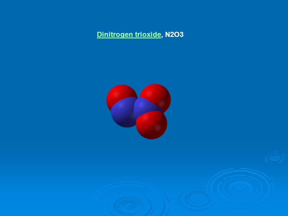 Dinitrogen trioxideDinitrogen trioxide, N2O3