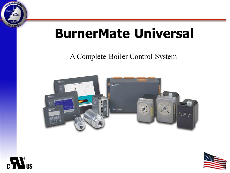 Combustion and control business since 1920.Only domestic manufacturer of linkage-less controls.