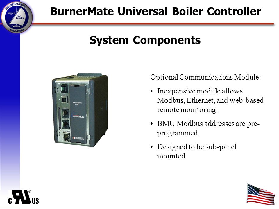 System Components Optional Communications Module: Inexpensive module allows Modbus, Ethernet, and web-based remote monitoring.