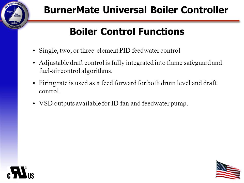 Boiler Control Functions Single, two, or three-element PID feedwater control Adjustable draft control is fully integrated into flame safeguard and fuel-air control algorithms.
