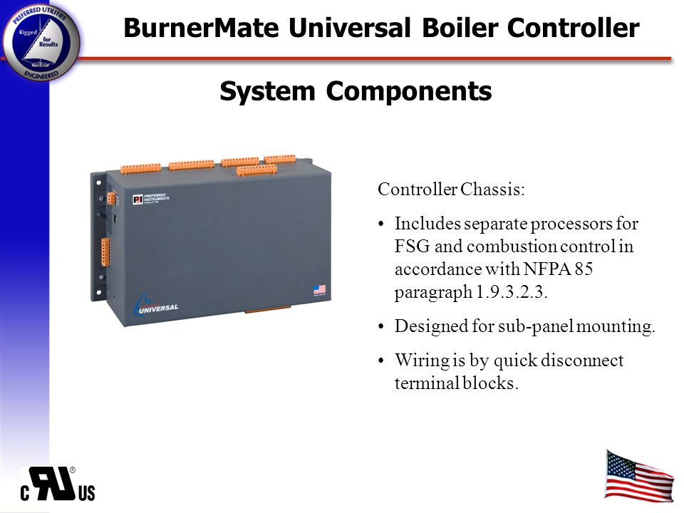 System Components Controller Chassis: Includes separate processors for FSG and combustion control in accordance with NFPA 85 paragraph 1.9.3.2.3.