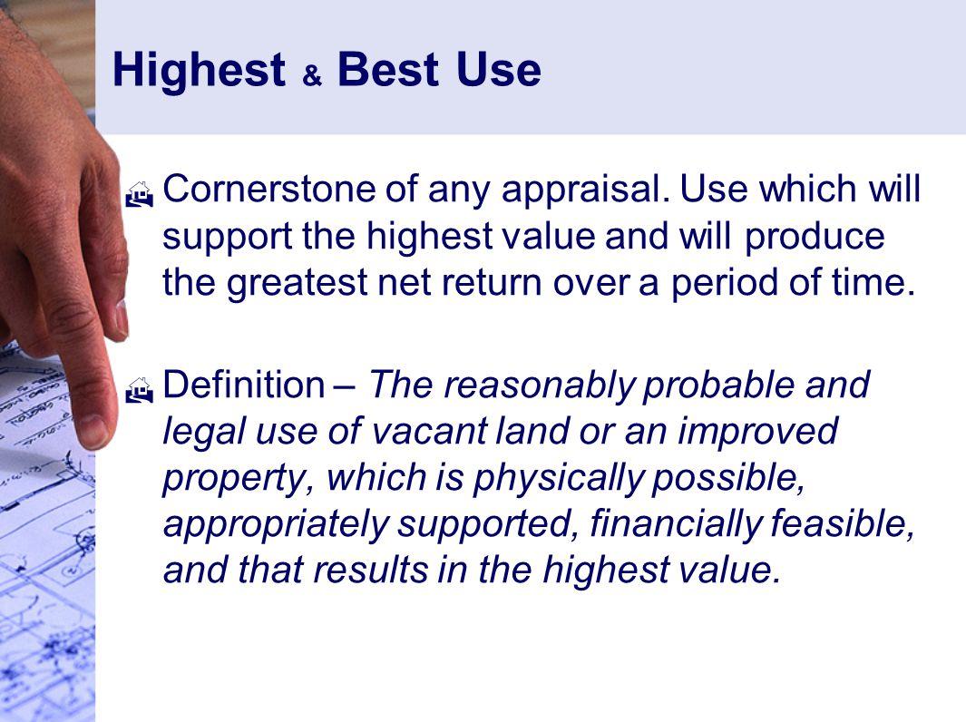 Highest & Best Use  Cornerstone of any appraisal.