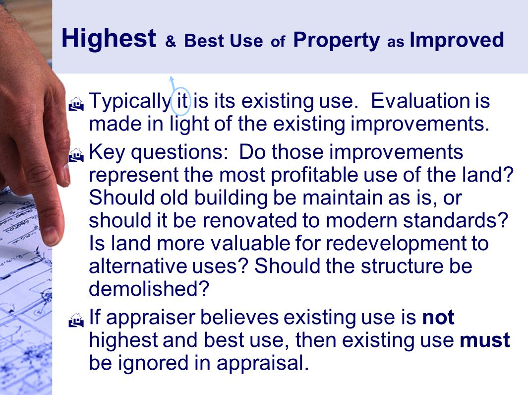 Highest & Best Use of Property as Improved  Typically it is its existing use.