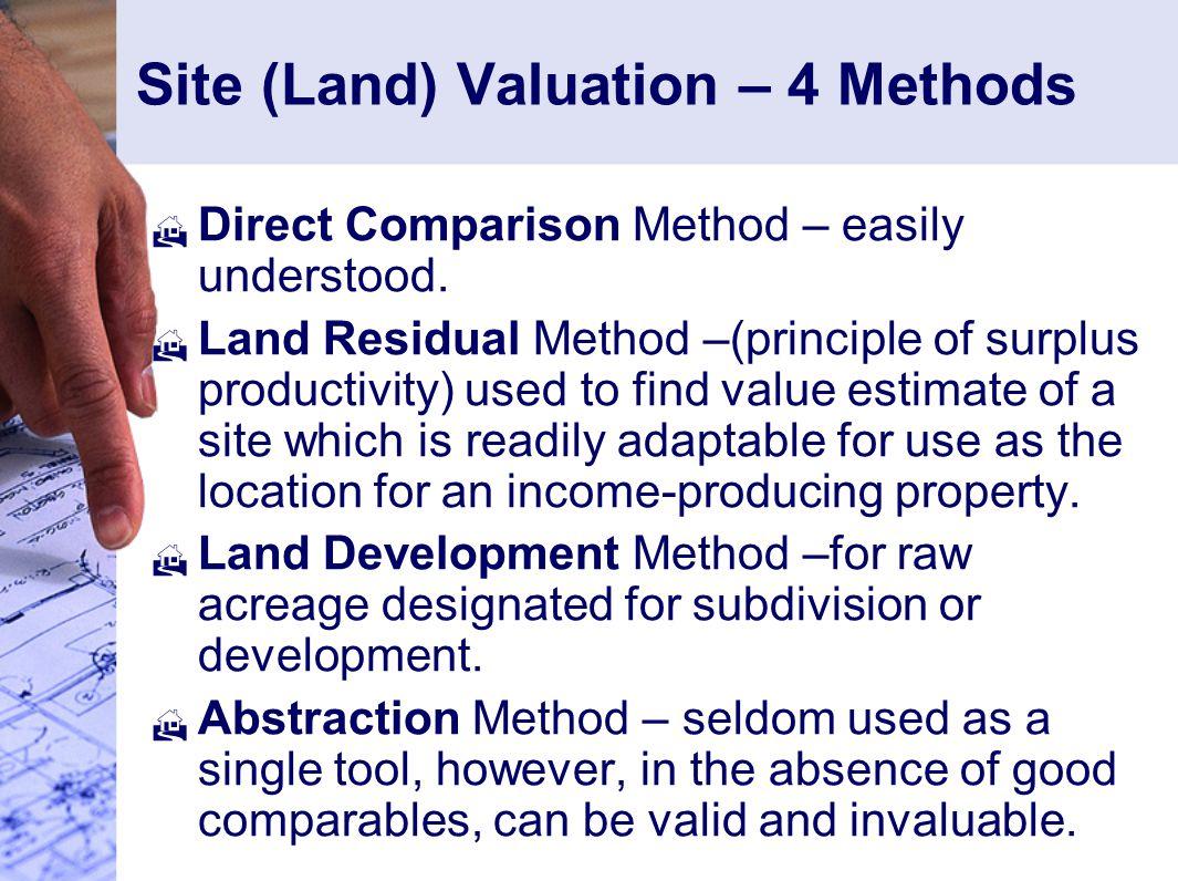 Site (Land) Valuation – 4 Methods  Direct Comparison Method – easily understood.