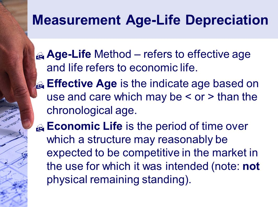 Measurement Age-Life Depreciation  Age-Life Method – refers to effective age and life refers to economic life.