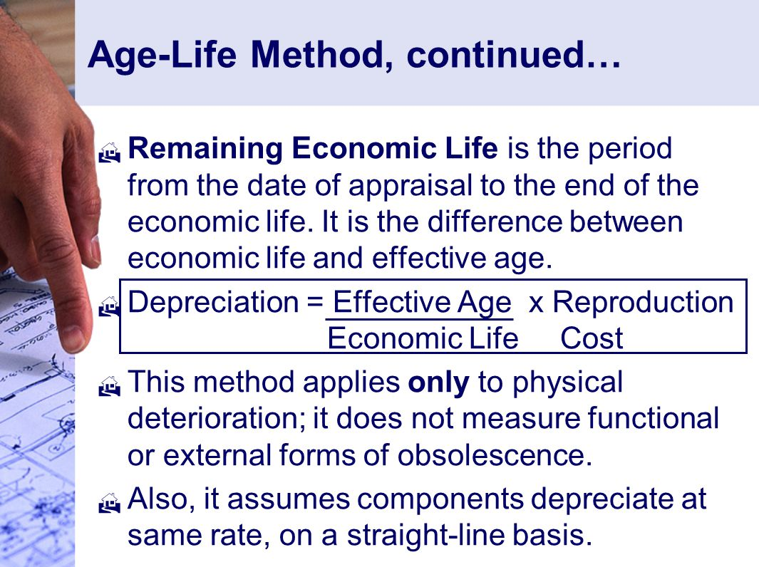 Age-Life Method, continued…  Remaining Economic Life is the period from the date of appraisal to the end of the economic life.