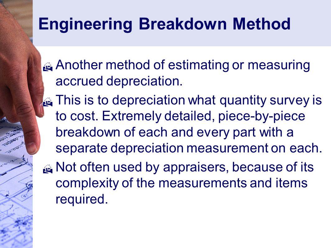 Engineering Breakdown Method  Another method of estimating or measuring accrued depreciation.