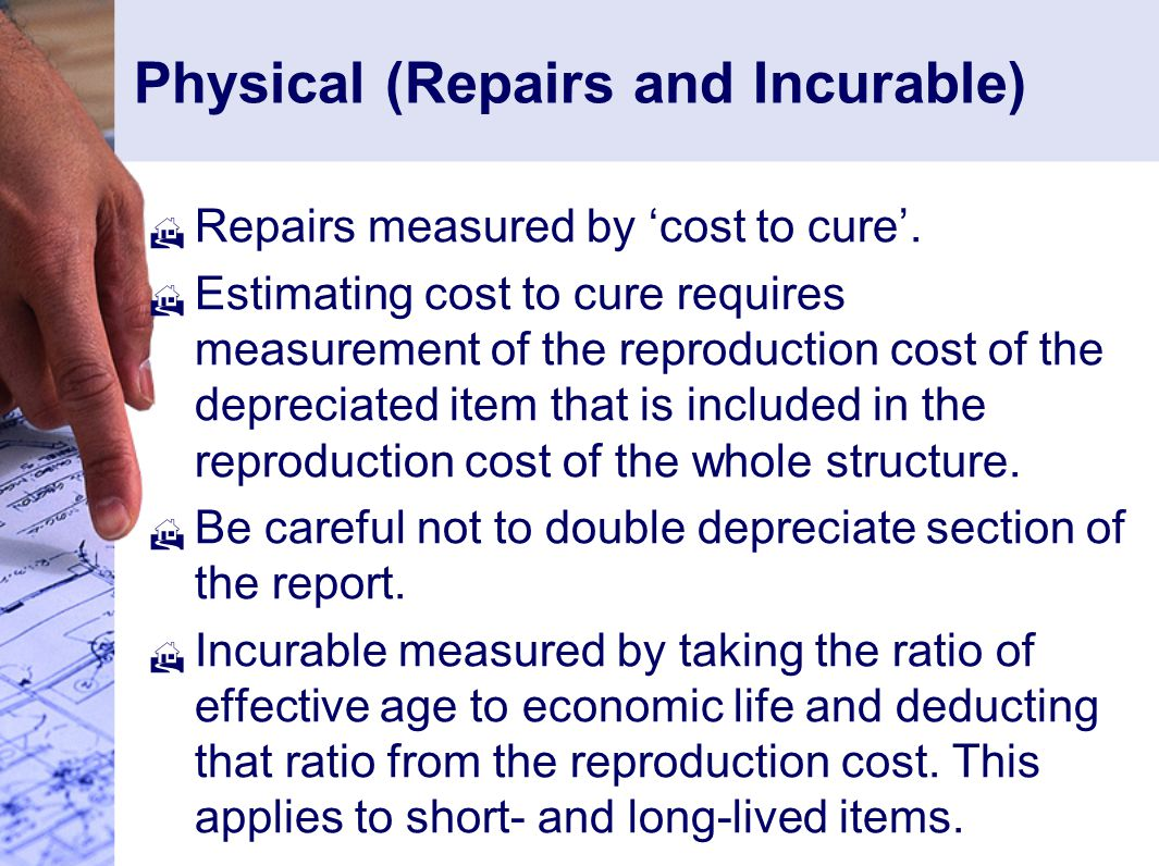 Physical (Repairs and Incurable)  Repairs measured by 'cost to cure'.