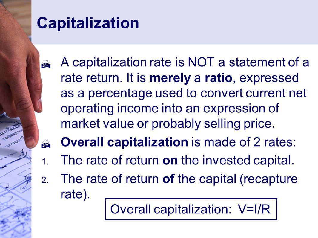 Capitalization  A capitalization rate is NOT a statement of a rate return.