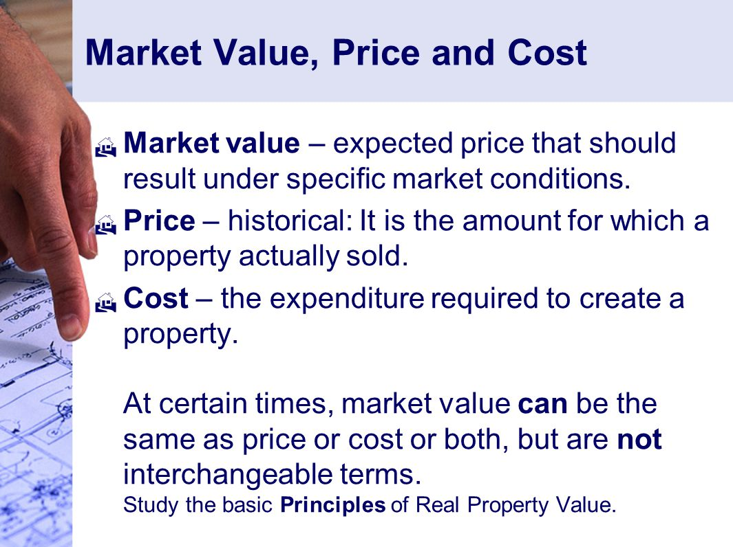 Market Value, Price and Cost  Market value – expected price that should result under specific market conditions.