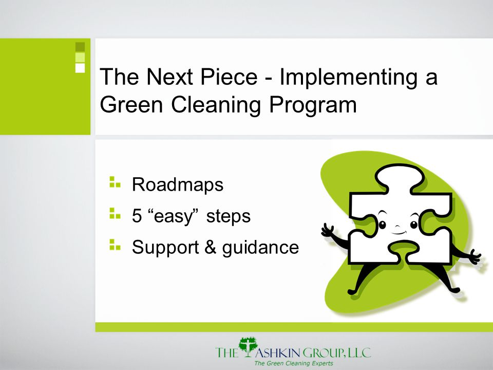 The Next Piece - Implementing a Green Cleaning Program Roadmaps 5 easy steps Support & guidance