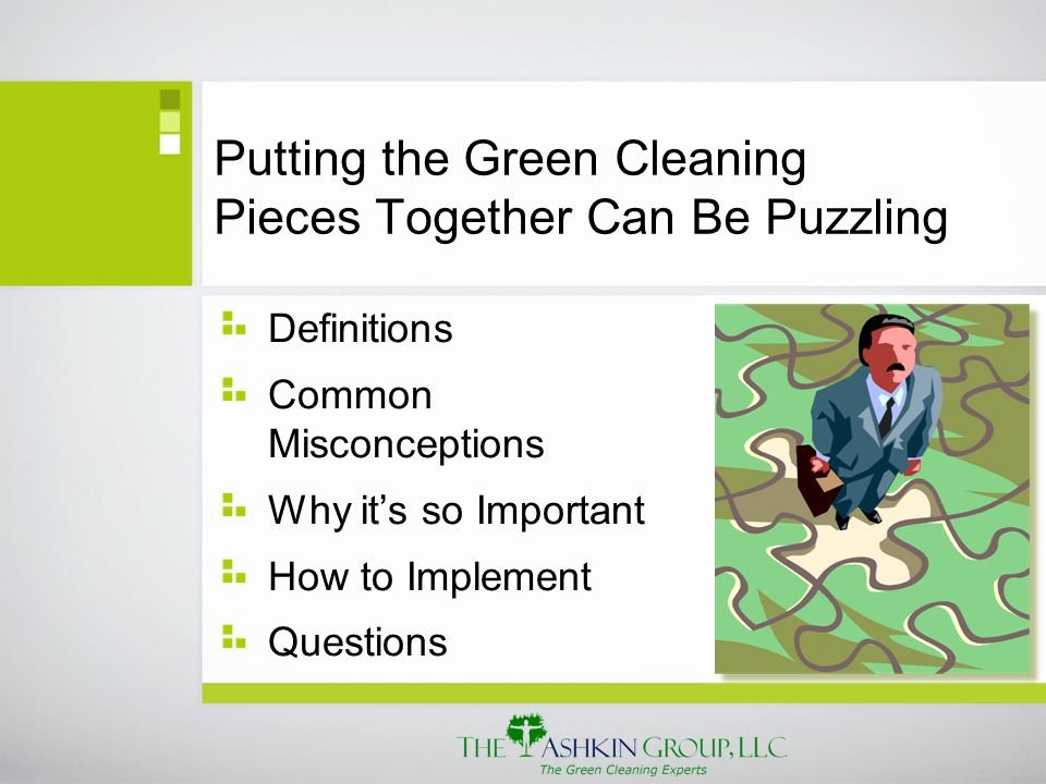 The Next Piece of Our Puzzle - Why Green Cleaning? Economic impact Health impact Environmental impact