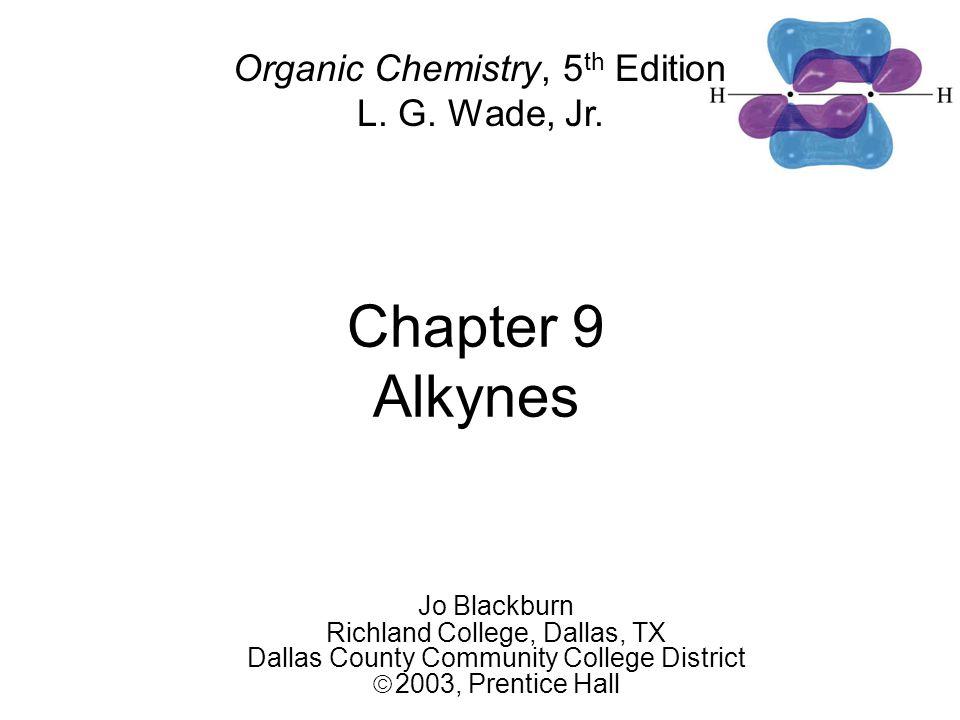 Chapter 9 Alkynes Jo Blackburn Richland College, Dallas, TX Dallas County Community College District  2003,  Prentice Hall Organic Chemistry, 5 th Edition L.