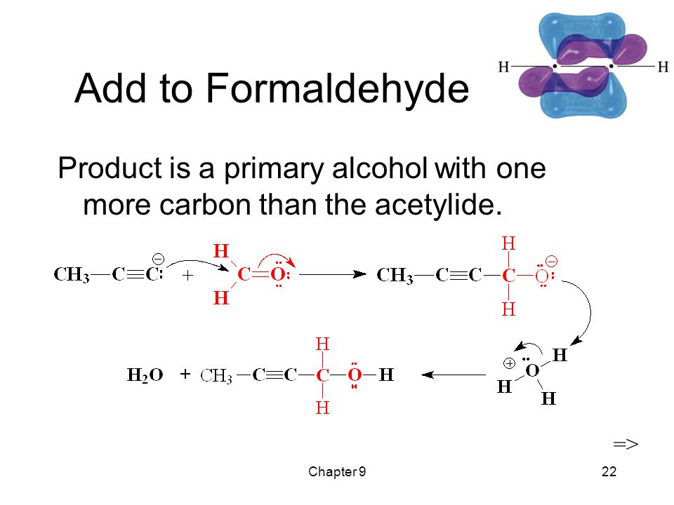Chapter 922 Add to Formaldehyde Product is a primary alcohol with one more carbon than the acetylide. =>