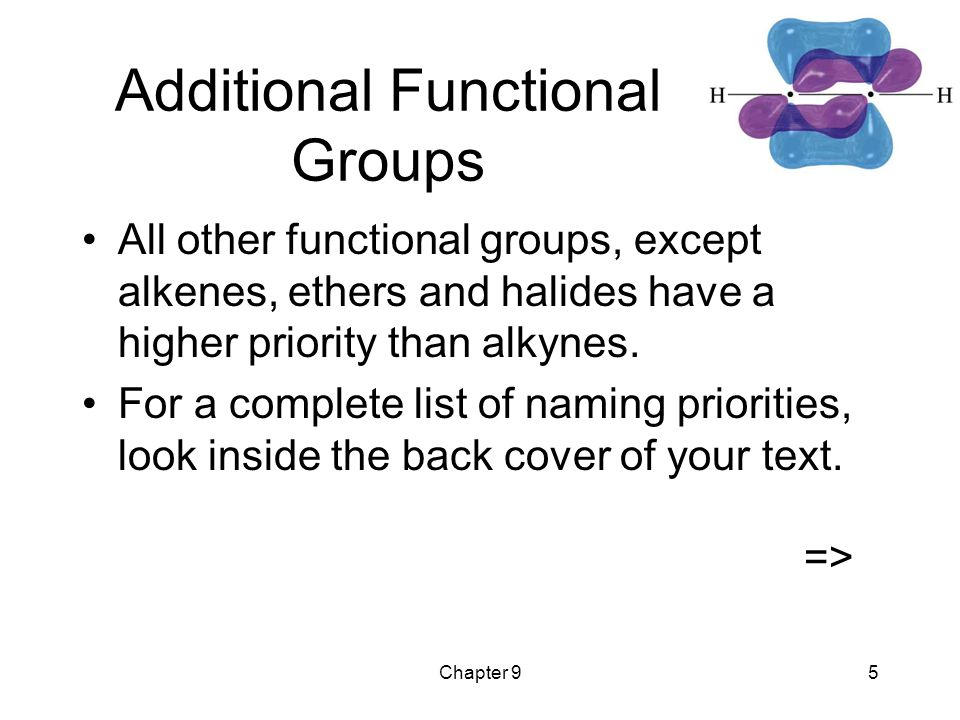 Chapter 95 Additional Functional Groups All other functional groups, except alkenes, ethers and halides have a higher priority than alkynes. For a com