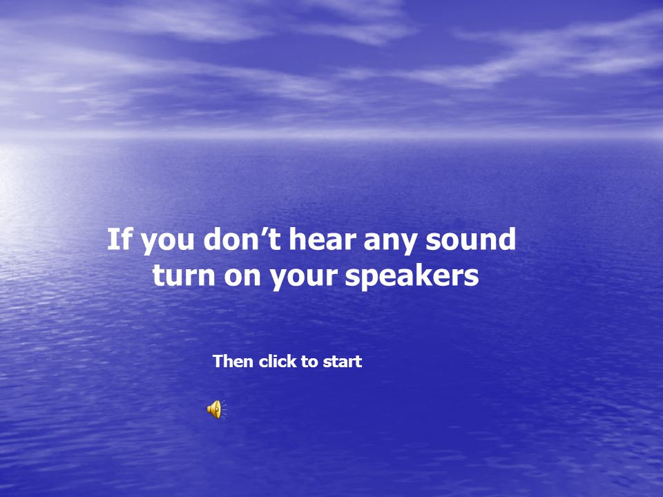 If you don't hear any sound turn on your speakers Then click to start