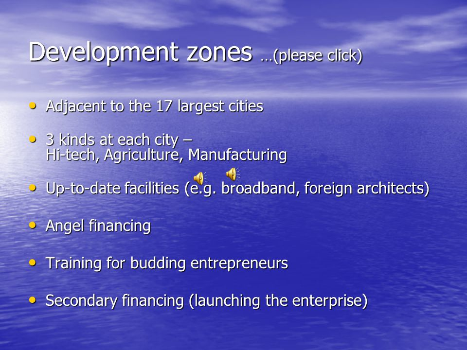 Development zones …(please click) Adjacent to the 17 largest cities Adjacent to the 17 largest cities 3 kinds at each city – Hi-tech, Agriculture, Manufacturing 3 kinds at each city – Hi-tech, Agriculture, Manufacturing Up-to-date facilities (e.g.
