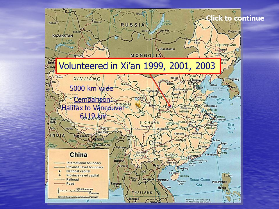5000 km wide Comparison: Halifax to Vancouver 6119 km Volunteered in Xi'an 1999, 2001, 2003 Click to continue