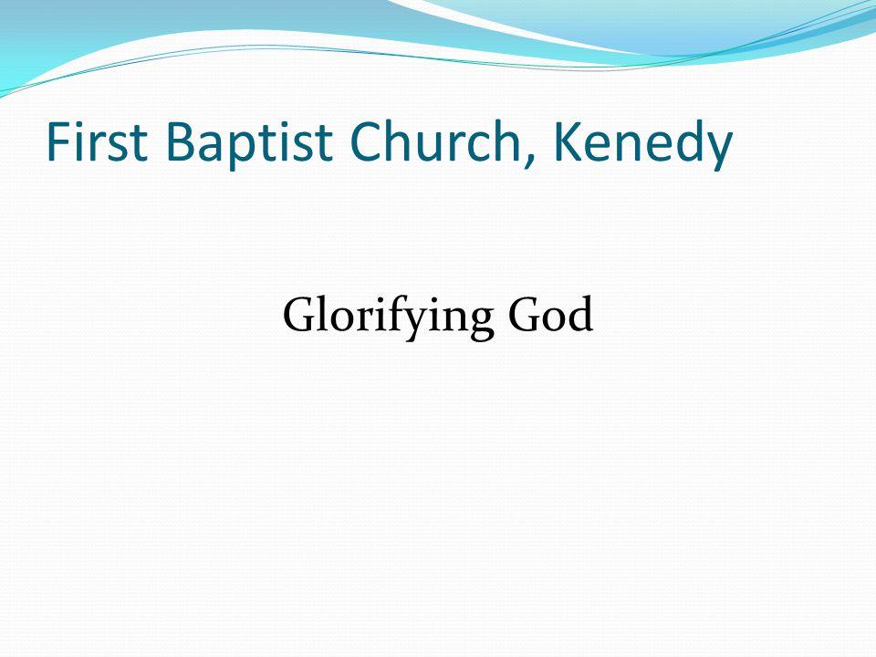 First Baptist Church, Kenedy Glorifying God