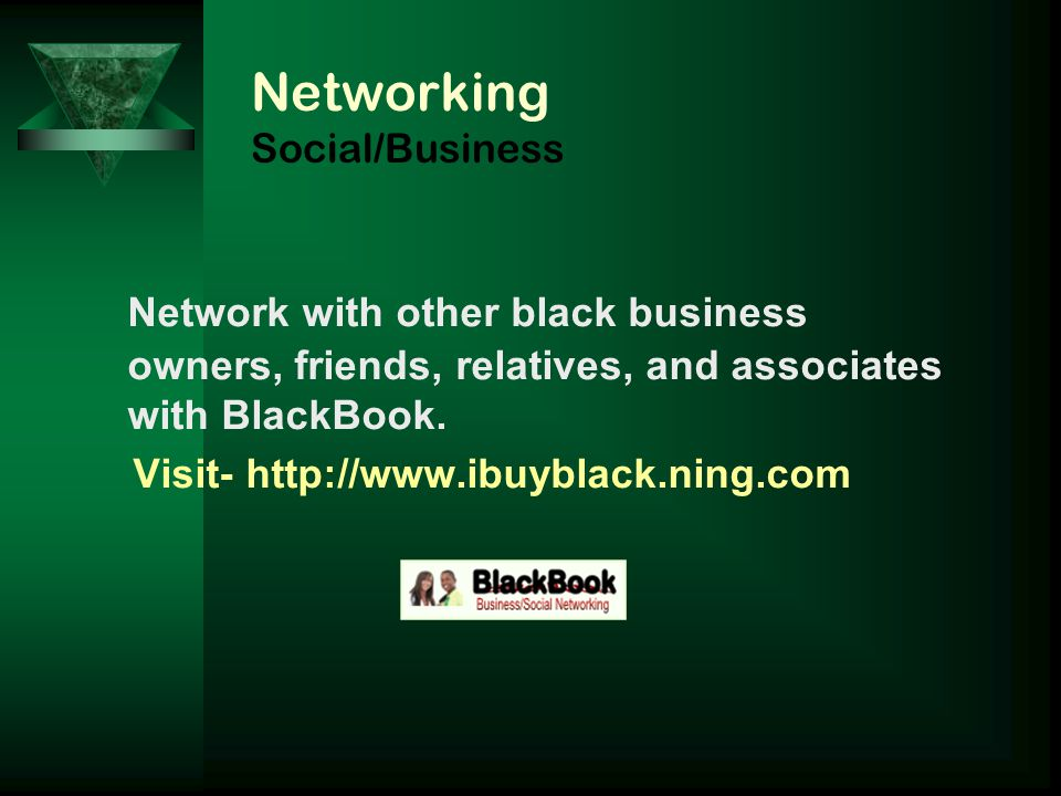 Networking Social/Business N etwork with other black business owners, friends, relatives, and associates with BlackBook. Visit- http://www.ibuyblack.n