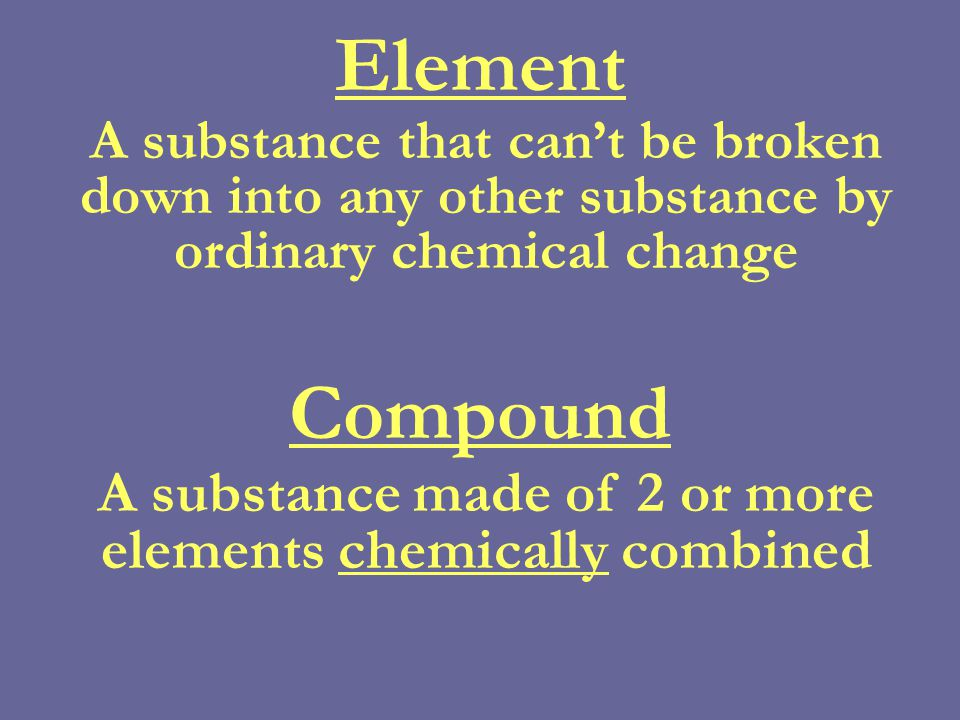 Pure Substance A sample of matter in which all parts have the same properties Mixture 2 or more substances that are physically combined – individual properties are retained