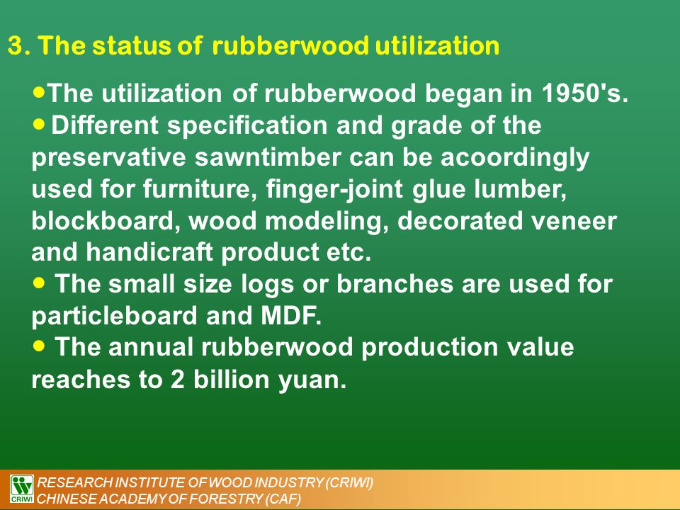 RESEARCH INSTITUTE OF WOOD INDUSTRY (CRIWI) CHINESE ACADEMY OF FORESTRY (CAF) 3. The status of rubberwood utilization ● The utilization of rubberwood