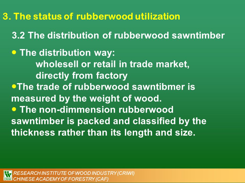 RESEARCH INSTITUTE OF WOOD INDUSTRY (CRIWI) CHINESE ACADEMY OF FORESTRY (CAF) 3. The status of rubberwood utilization 3.2 The distribution of rubberwo