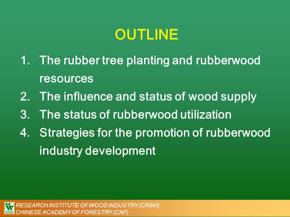 RESEARCH INSTITUTE OF WOOD INDUSTRY (CRIWI) CHINESE ACADEMY OF FORESTRY (CAF) 1.The rubber tree planting and rubberwood resources ● Generally rubber tree is just suitable to be planted between 10 degrees southern latitude and 15 degrees northern latitude in the tropical region.