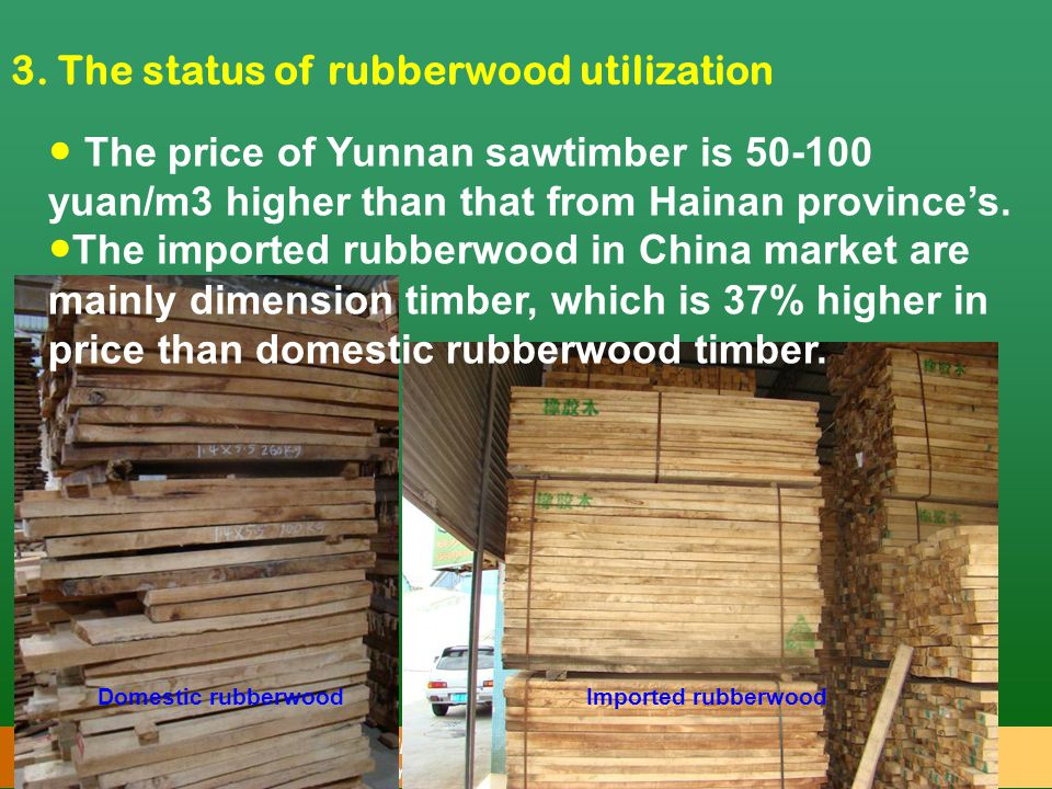 RESEARCH INSTITUTE OF WOOD INDUSTRY (CRIWI) CHINESE ACADEMY OF FORESTRY (CAF) 3. The status of rubberwood utilization ● The price of Yunnan sawtimber