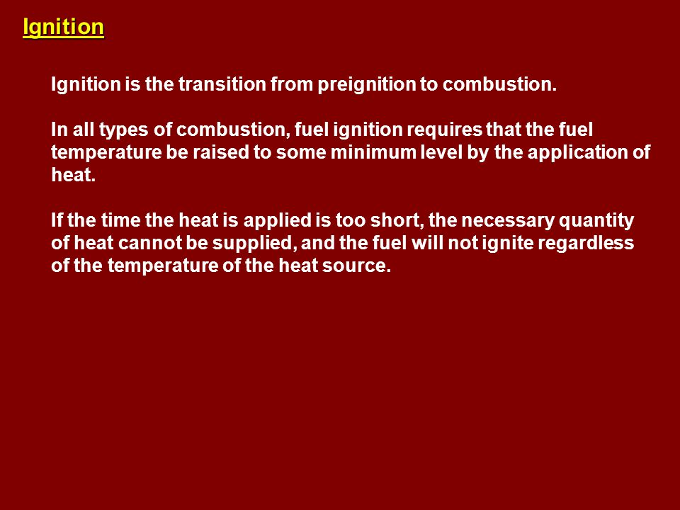 Ignition Ignition is the transition from preignition to combustion.