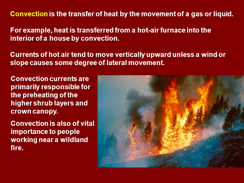 Convection is the transfer of heat by the movement of a gas or liquid.