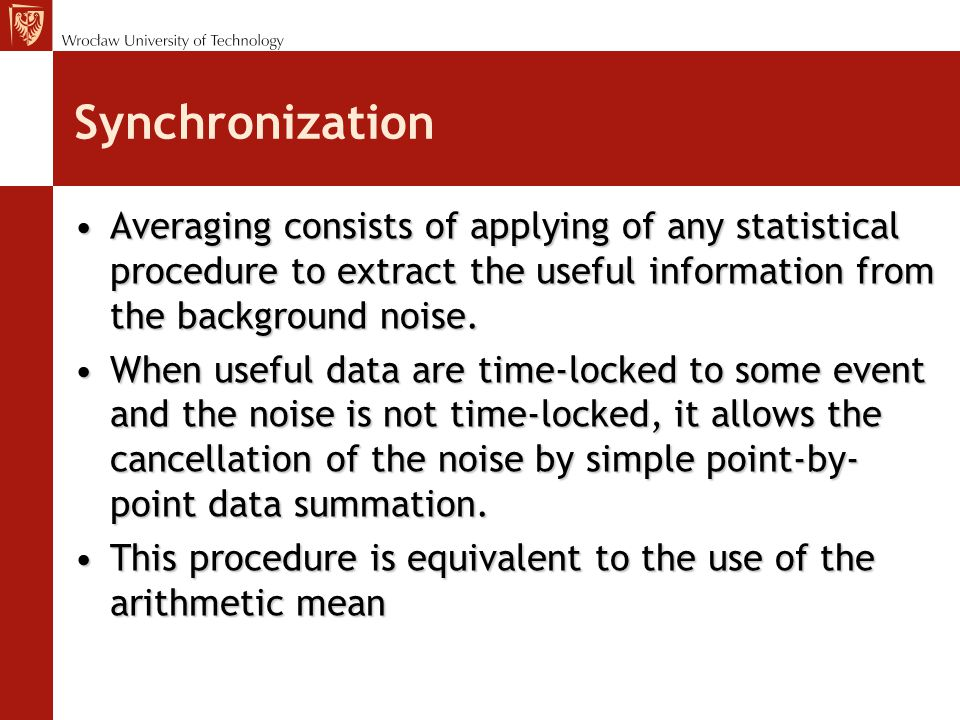 Synchronization Averaging consists of applying of any statistical procedure to extract the useful information from the background noise.Averaging consists of applying of any statistical procedure to extract the useful information from the background noise.