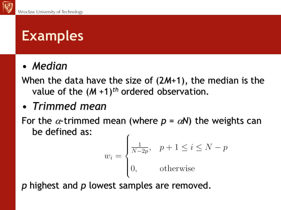 Examples MedianMedian When the data have the size of (2M+1), the median is the value of the (M +1) th ordered observation.