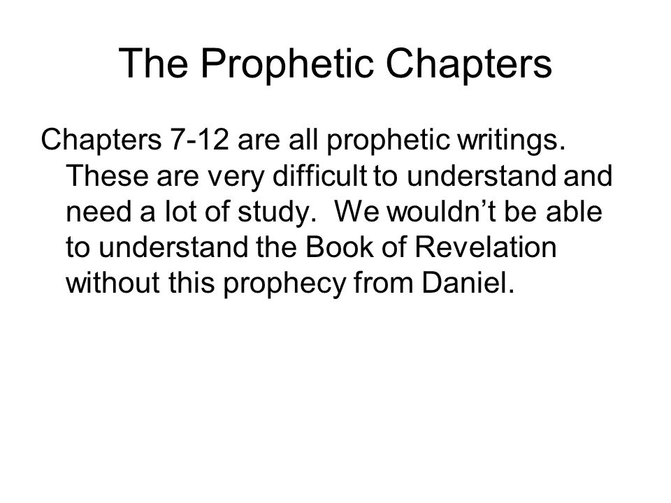 The Prophetic Chapters Chapters 7-12 are all prophetic writings.