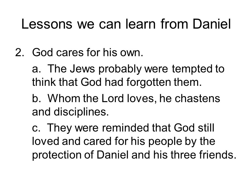 Lessons we can learn from Daniel 2.God cares for his own.