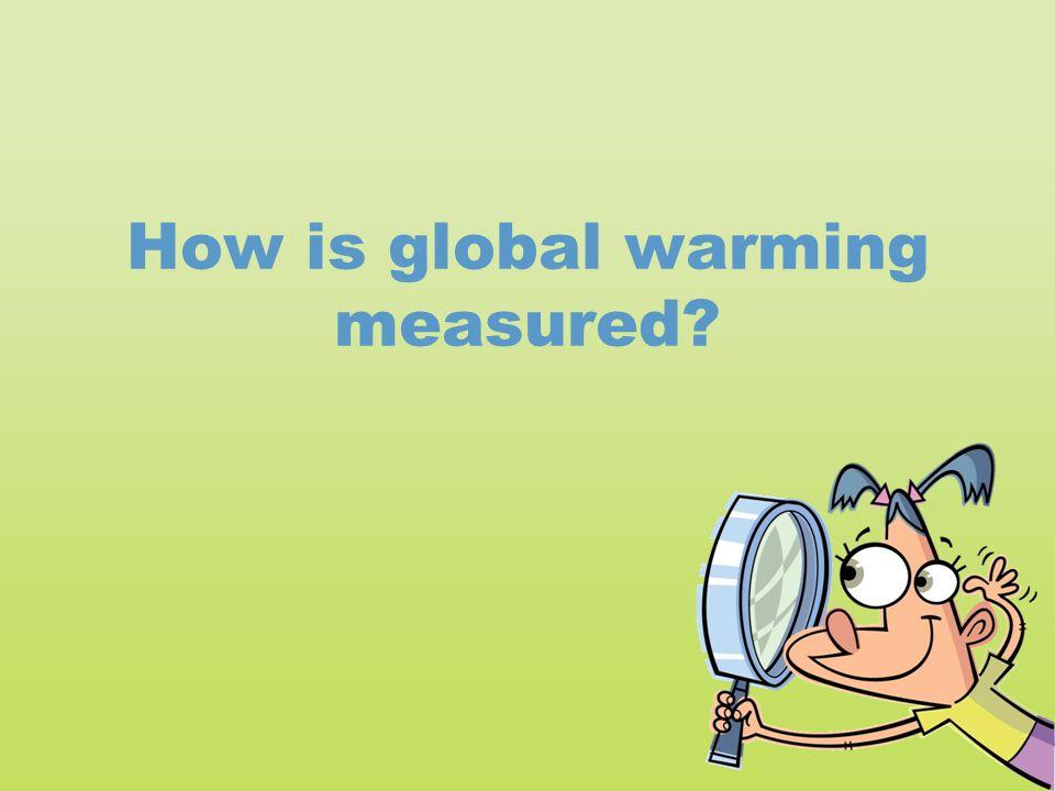 How is global warming measured?